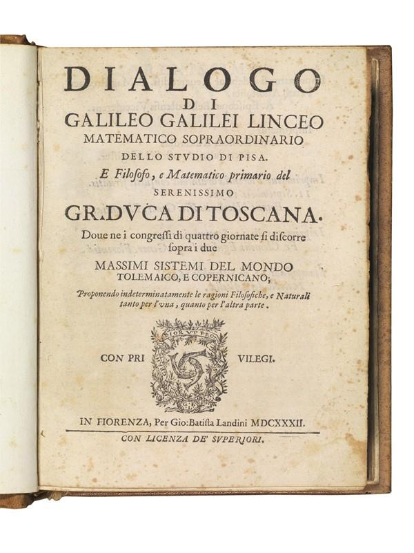 GALILEI, Galileo  .   Dialogo di Galileo Galilei Linceo matematico sopraordinario dello Studio di Pisa   […].   Doue ne i congressi di quattro giornate si discorre sopra i due massimi sistemi del mondo tolemaico, e copernicano; proponendo indeterminatamente le ragioni filosofiche, e naturali tanto per l'vna, quanto per l'altra parte.   In Fiorenza, per Gio. Batista Landini, 1632.