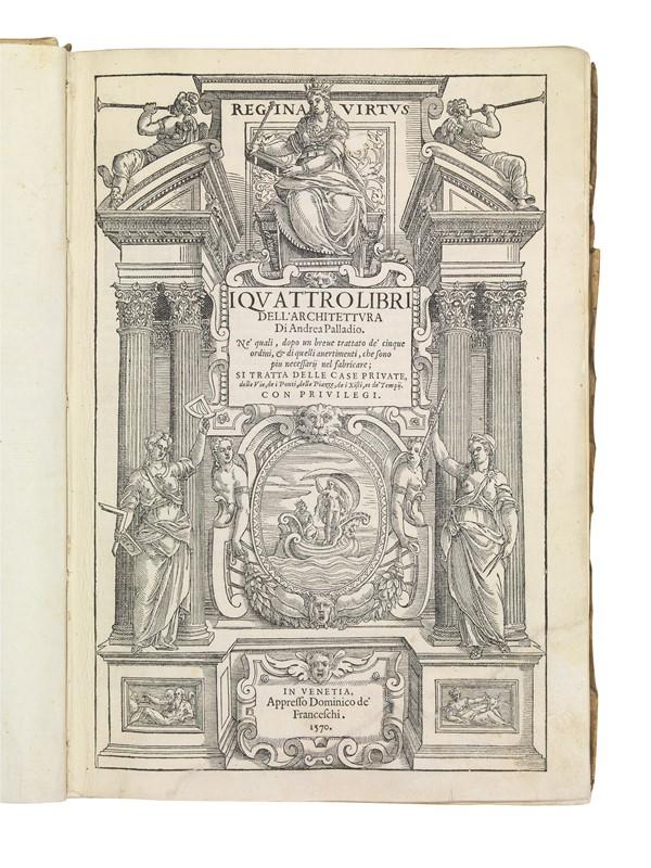PALLADIO, Andrea  .   I quattro libri dell'architettura.   In Venetia, appresso Dominico de' Franceschi, 1570.
